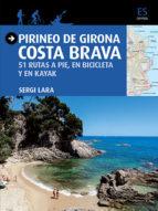 pirineo de girona: costa brava: 51 rutas a pie en bicicleta y en kayak sergi lara 9788484786757