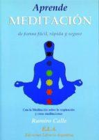 aprende meditacion de forma facil, rapida y segura: con la medita cion sobre la respiracion y otras meditaciones ramiro calle 9788485895557