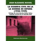 la guardia civil en la guerra de españa (1936-1939)-juan blazquez miguel-9788487446757
