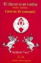 el blanco si es visible: el budo y el bushido. cuentos de samurai s-norberto tucci-9788489836457