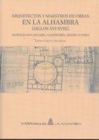 arquitectos y maestros de obra en la alhambra (siglos xvi-xviii)-esther galera mendoza-9788490452257
