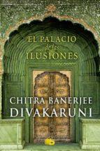el palacio de las ilusiones chitra banerjee divakaruni 9788490701157