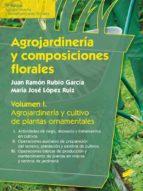 agrojardineria y composiciones florales (vol. 1): agrojardineria y cultivo de plantas ornamentales jose maria lopez ruiz juan ramon rubio garcia 9788490771457