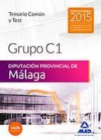 GRUPO C1 DE LA DIPUTACIÓN PROVINCIAL DE MÁLAGA. TEMARIO COMÚN Y TEST