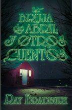 la bruja de abril y otros cuentos-ray bradbury-9788491074557