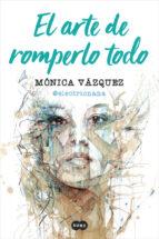 el arte de romperlo todo-monica vazquez-9788491291657