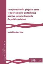 reparacion del perjuicio como comportamiento postdelictivo positivo: como instrumento de politica criminal jesus martinez ruiz 9788491484257