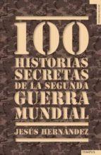 100 historias secretas de la ii guerra mundial jesus hernandez 9788492567157