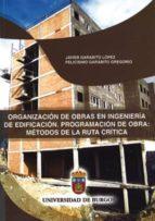 organizacion de obras en ingenieria de edificacion. programacion de obra: metodos de la ruta critica-javier garabito lopez-9788492681457