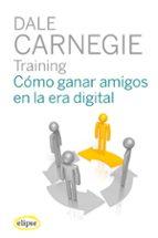 training cómo ganar amigos en la era digital dale carnegie 9788493856557