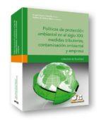 politicas de proteccion ambiental en el siglo xxi: medidas tribut arias, contaminacion ambiental y empresa angel urquizu cavalle 9788494093357