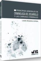 principios generales de criminología del desarrollo y las carrera s criminales laura requena espada 9788494143557