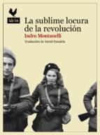la sublime locura de la revolucion: la insurreccion de hungria de 1956-indro montanelli-9788494235757