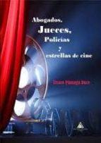 abogados, jueces, policias y estrellas de cine-alvaro pinuaga duce-9788494551857