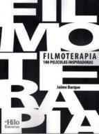 filmoterapia: 100 peliculas inspiradoras: una seleccion con los mejores largometrajes de la historia del cine para mejorar y     crecer a nivel personal jaime burque 9788494733857