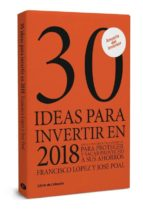 30 ideas para invertir en 2018 francisco lopez martinez 9788494810657