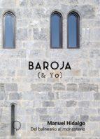 baroja y yo: del balneario al monasterio manuel hidalgo 9788494847257