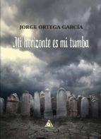 mi horizonte es mi tumba-jorge ortega garcia-9788494873157