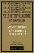 por un arte revolucionario independiente: breton, trotsky, rivera-andre breton-leon trotsky-diego rivera-9788495224057