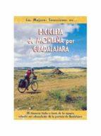 bicicleta de montaña por guadalajara: 38 itinerarios faciles a tr aves de los espacios naturales mas sobresalientes de la provinciade guadalajara francisco liron del prado 9788495368157