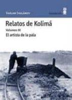 relatos de kolima (vol. 3): el artista de la pala-varlam shalamov-9788495587657
