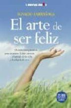 el arte de ser feliz: orientaciones practicas para recuperar la p az interior, el sentido de la vida y la alegria de vivir-ignacio larrañaga-9788496088757