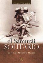el samurai solitario: la vida de miyamoto musashi-william scott wilson-9788496111257