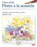 como pintar flores a la acuarela: aprender a pintar hermosos cuad ros-wendy tait-9788496365957