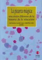 la pizarra magica: una vision diferente de la historia de la educ acion jose francisco guerrero lopez 9788497001557