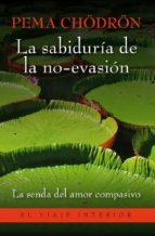 la sabiduria de la no evasion.-pema chodron-9788497546157