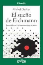 el sueño de eichmann. precedido de un kantiano entre los nazis michel onfray 9788497843157