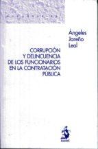 corrupcion y delincuencia de los funcionarios en la contratacion publica-angeles jareño leal-9788498901757