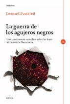 la guerra de los agujeros negros: una controversia cientifica sob re las leyes ultimas de la naturaleza leonard susskind 9788498925357