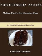 chocoholics series - making the perfect chocolate cake (ebook)-eideann simpson-cdlxi00353257