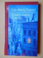El libro de Unidos contra drácula autor LUIS MARÍA PESCETTI TXT!