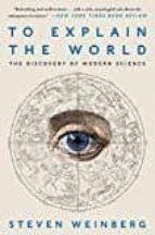 to explain the world: the discovery of modern science-steven weinberg-9780062346667