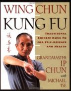 wing chun: traditional chinese kung fu for self-defense and health-ip chun-michael tse-9780312187767