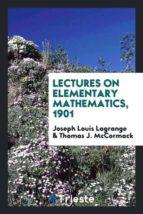 El libro de Lectures on elementary mathematics, 1901 autor JOSEPH LOUIS LAGRANGE DOC!