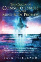 El libro de The origin of consciousness and the mind-body problem autor JACK FRIEDLAND DOC!