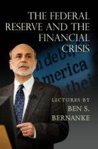 the federal reserve and the financial crisis (ebook) ben s. bernanke 9781400847167