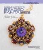 sabine lippert s beaded fantasies: 30 romantic jewelry projects sabine lippert 9781454702467