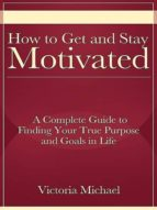 how to get and stay motivated (ebook)-victoria michael-9781456613167
