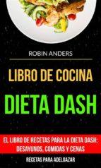 libro de cocina: dieta dash: el libro de recetas para la dieta dash; desayunos, comidas y cenas (recetas para adelgazar) (ebook)-9781507190067