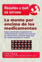 resumen y guía de estudio   la mente por encima de los medicamentos (ebook) 9781547517367