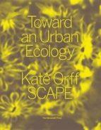 toward an urban ecology: scape / landscape architecture kate orf jeffrey sachs 9781580934367