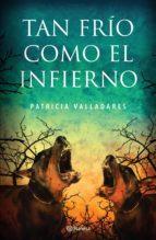tan frío como el infierno (ebook)-patricia valladares-9786070721267