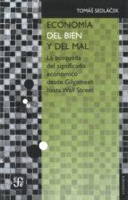 economia del bien y del mal: la busqueda del significado economico desde gilgamesh hasta wall street-tomas sedlacek-9786071617767
