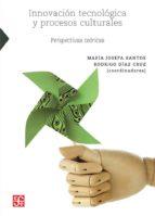 El libro de Innovacion tecnologica y procesos culturales; perspectivas teoricas (2ª ed.) autor MARIA JOSEFA (COORD.) SANTOS DOC!