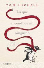 lo que aprendi de mi pingüino-tom michell-9788401016967