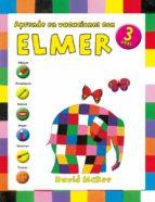 aprende en vacaciones con elmer (elmer. cuadernos de vacaciones 3 años)-david mckee-9788401907067